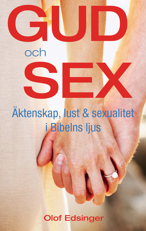 Gud och sex - äktenskap, lust & sexualitet i Bibelns ljus av Olof Edsinger
